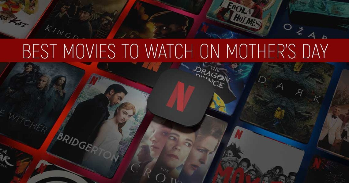 Netflix Best Mother's Day Movies – Best Movies to Watch on Mother's Day