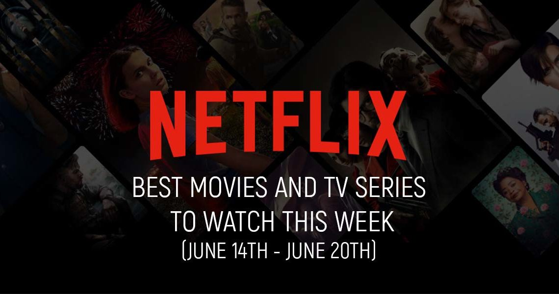 Best Movies and TV Series on Netflix This Week