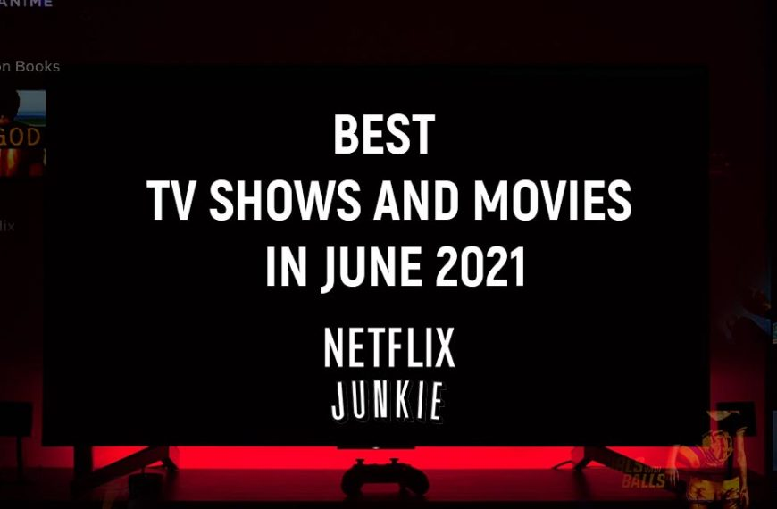 Best TV Series and Movies on Netflix in June 2021