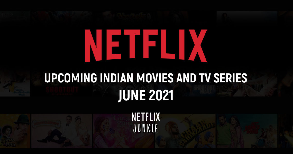 Upcoming Indian Movies and TV Series on Netflix June 2021